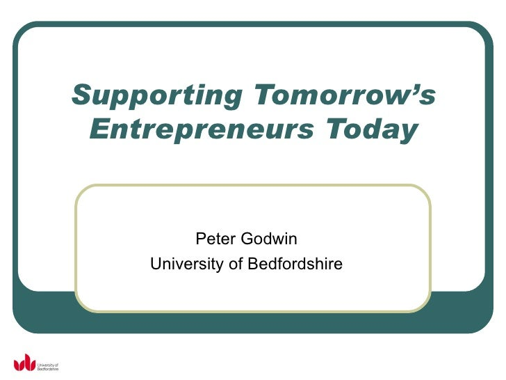 Supporting Tomorrow's Entrepreneurs Today Peter Godwin University of Bedfordshire