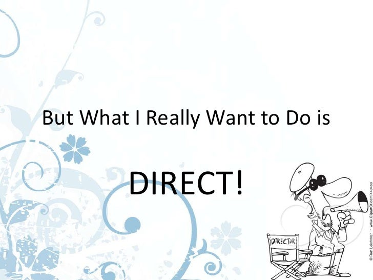 But What I Really Want to Do is         DIRECT!
