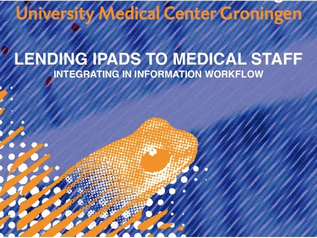 LENDING IPADS TO MEDICAL STAFF    INTEGRATING IN INFORMATION WORKFLOW