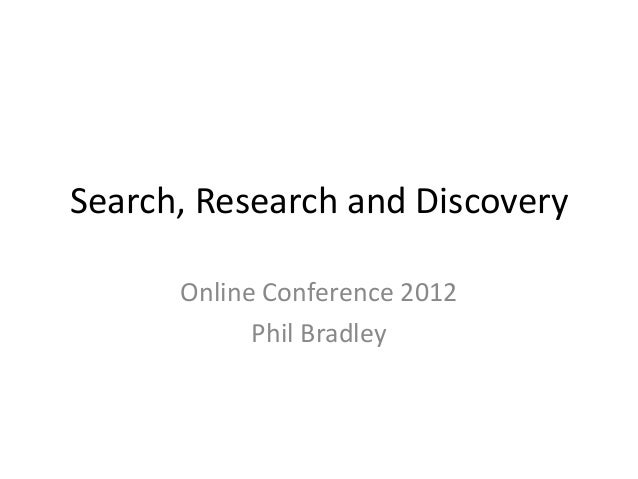 Search, Research and Discovery      Online Conference 2012            Phil Bradley