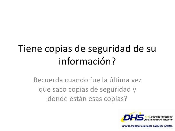 Tiene copias de seguridad de su información?<br />Recuerda cuando fue la última vez que saco copias de seguridad y donde e...