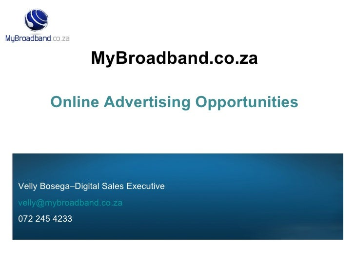 MyBroadband.co.za Online Advertising Opportunities Velly Bosega–Digital Sales Executive [email_address] 072 245 4233