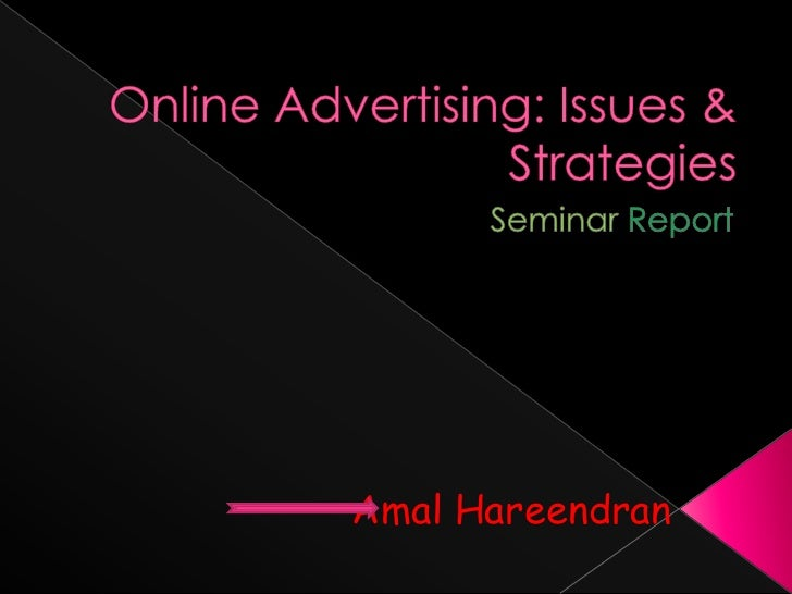 Online Advertising: Issues & Strategies<br />Seminar Report<br />Amal Hareendran<br />