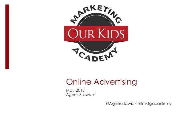 Online AdvertisingMay 2013Agnes Stawicki@AgnesStawicki @mktgacademy