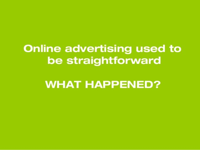 Online advertising used to be straightforward WHAT HAPPENED?