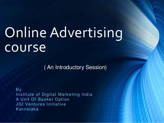 Online Advertising course By Institute of Digital Marketing India A Unit Of Basket Option JGI Ventures Initiative Karnatak...