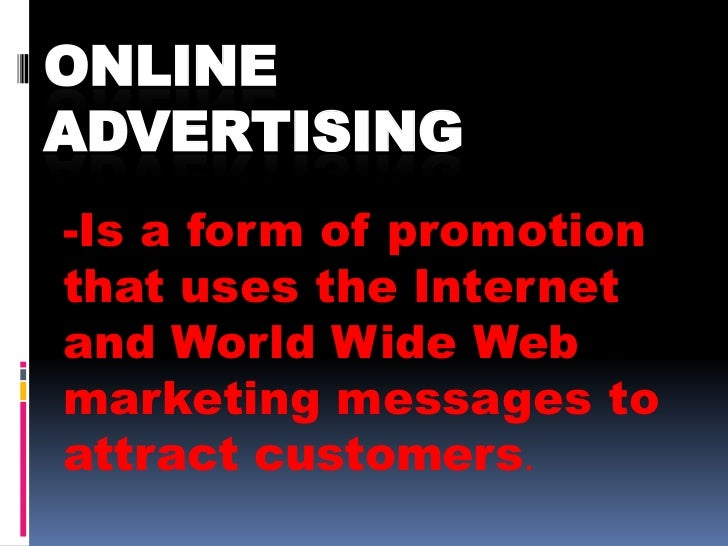 ONLINEADVERTISING-Is a form of promotionthat uses the Internetand World Wide Webmarketing messages toattract customers.