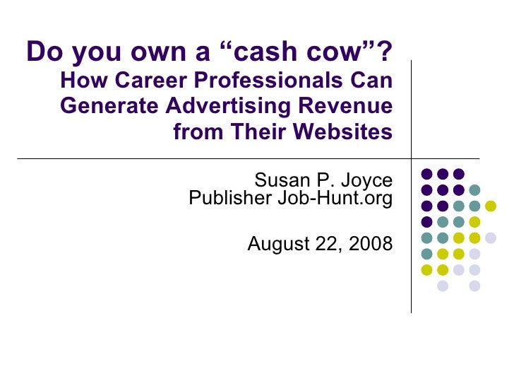 """Do you own a """"cash cow""""? How Career Professionals Can Generate Advertising Revenue from Their Websites Susan P. Joyce Publ..."""