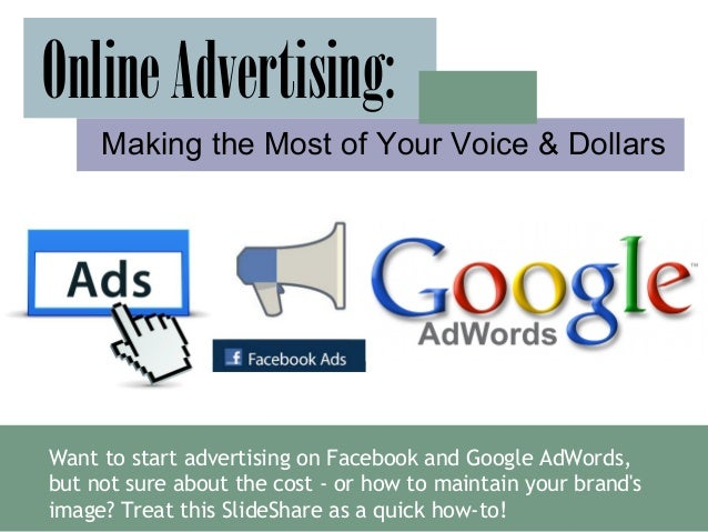 Want to start advertising on Facebook and Google AdWords,but not sure about the cost - or how to maintain your brandsimage...