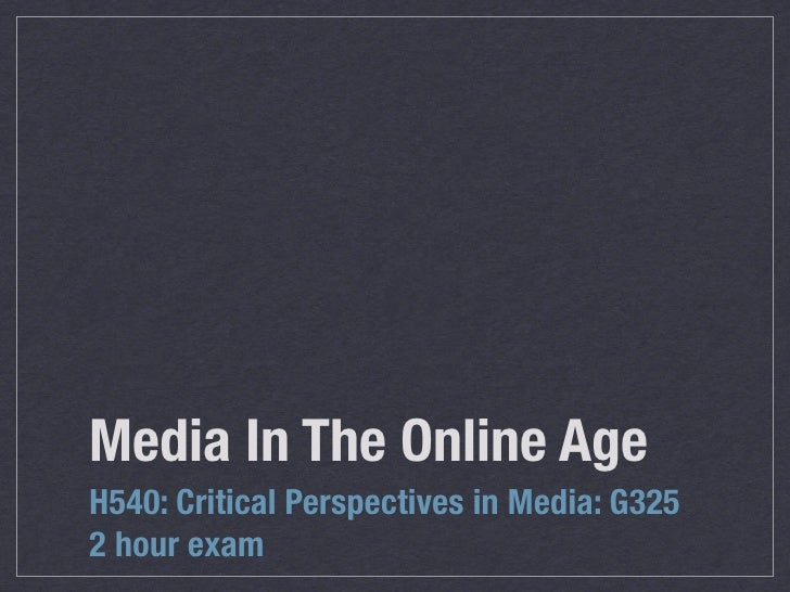 Media In The Online AgeH540: Critical Perspectives in Media: G3252 hour exam