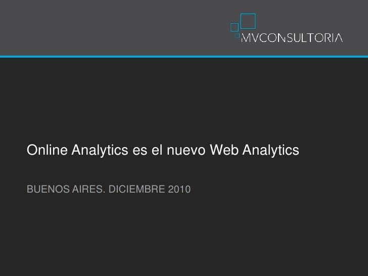 Online Analytics es el nuevo Web Analytics<br />BUENOS AIRES. DICIEMBRE 2010<br />