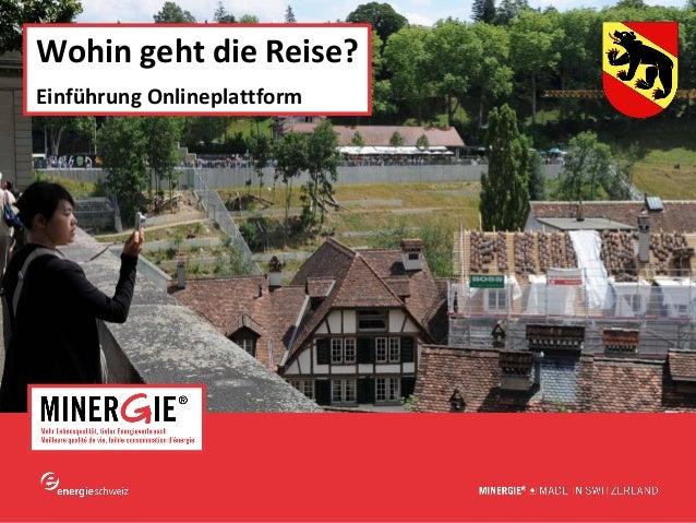 www.minergie.ch Wohin geht die Reise? Einführung Onlineplattform