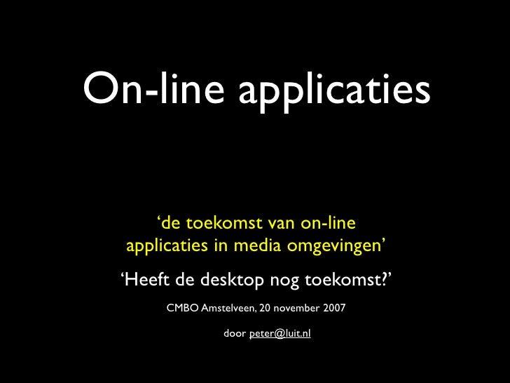 On-line applicaties       'de toekomst van on-line   applicaties in media omgevingen'   'Heeft de desktop nog toekomst?'  ...