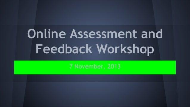 Online Assessment and Feedback Workshop 7 November, 2013