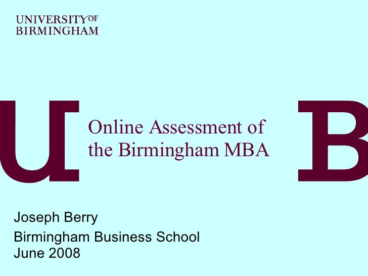 Online Assessment of the Birmingham MBA Joseph Berry Birmingham Business School June 2008