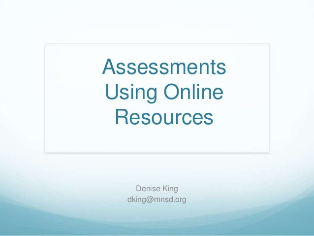 Assessments Using Online Resources  Denise King dking@mnsd.org