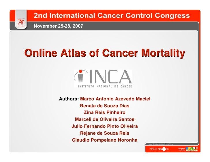 Online Atlas of Cancer Mortality          Authors: Marco Antonio Azevedo Maciel                Renata de Souza Dias       ...