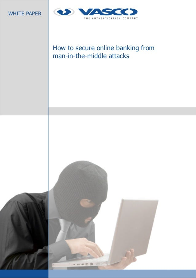How to secure online banking fromman-in-the-middle attacksWHITE PAPER