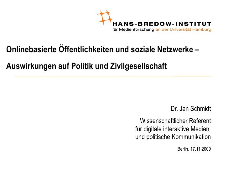 Onlinebasierte Öffentlichkeiten und soziale Netzwerke – Auswirkungen auf Politik und Zivilgesellschaft <ul><ul><li>Dr. Jan...