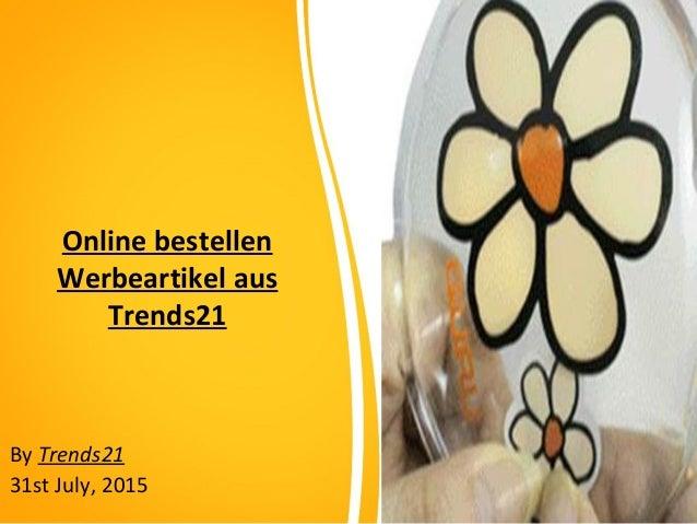 Online bestellen Werbeartikel aus Trends21 By Trends21 31st July, 2015