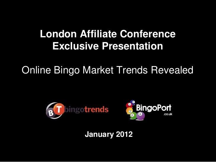 London Affiliate Conference     Exclusive PresentationOnline Bingo Market Trends Revealed            January 2012