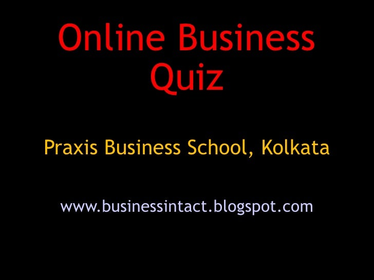 Online Business       Quiz Praxis Business School, Kolkata   www.businessintact.blogspot.com
