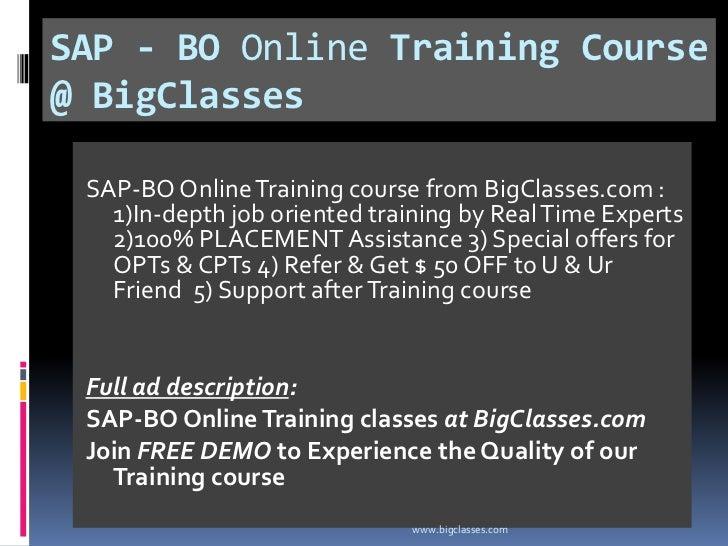 SAP - BO Online Training Course@ BigClasses SAP-BO Online Training course from BigClasses.com :   1)In-depth job oriented ...