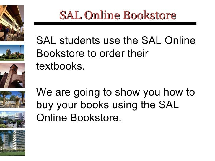 SAL Online Bookstore SAL students use the SAL Online Bookstore to order their textbooks.  We are going to show you how to ...