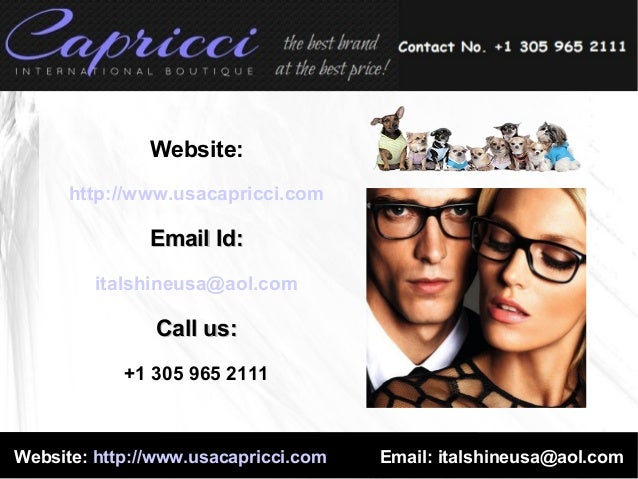 Website: http://www.usacapricci.com  Email Id: italshineusa@aol.com  Call us: +1 305 965 2111  Website: http://www.usacapr...
