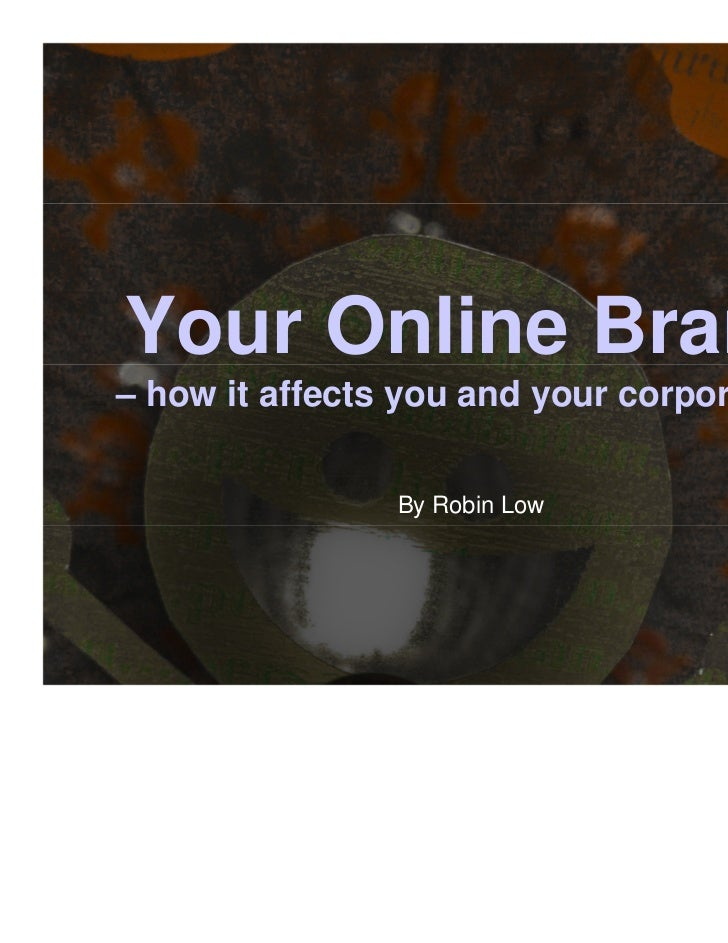 Your Online Brand– how it affects you and your corporation.                By Robin Low