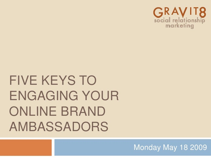 FIVE KEYS TO ENGAGING YOUR ONLINE BRAND AMBASSADORS                 Monday May 18 2009