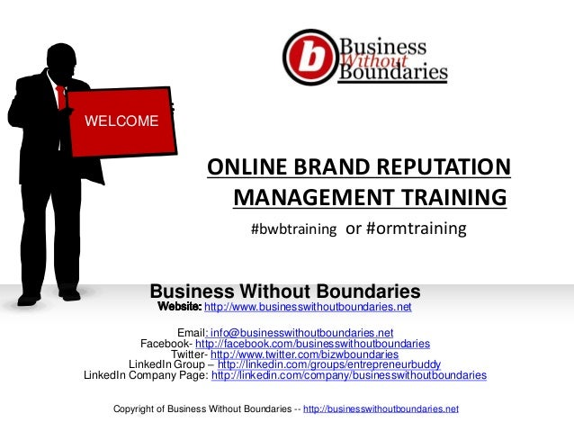 ONLINE BRAND REPUTATION MANAGEMENT TRAINING #bwbtraining or #ormtraining Business Without Boundaries http://www.businesswi...