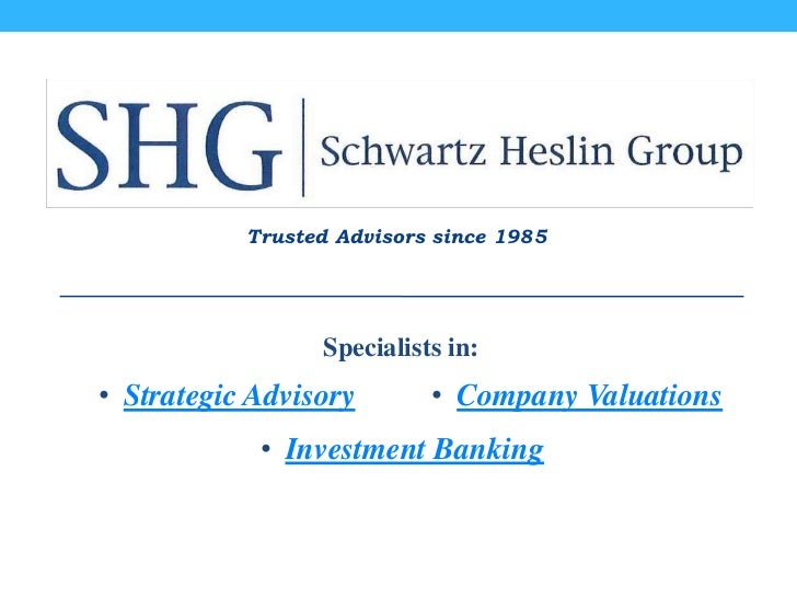 Trusted Advisors since 1985                 Specialists in:• Strategic Advisory       • Company Valuations            • In...