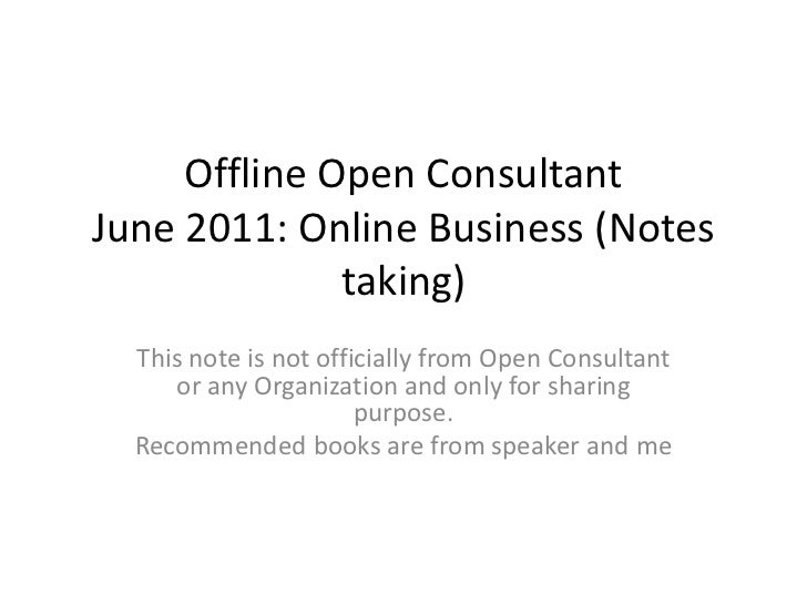 Offline Open Consultant June 2011: Online Business (Notes taking)<br />This note is not officially from Open Consultant or...