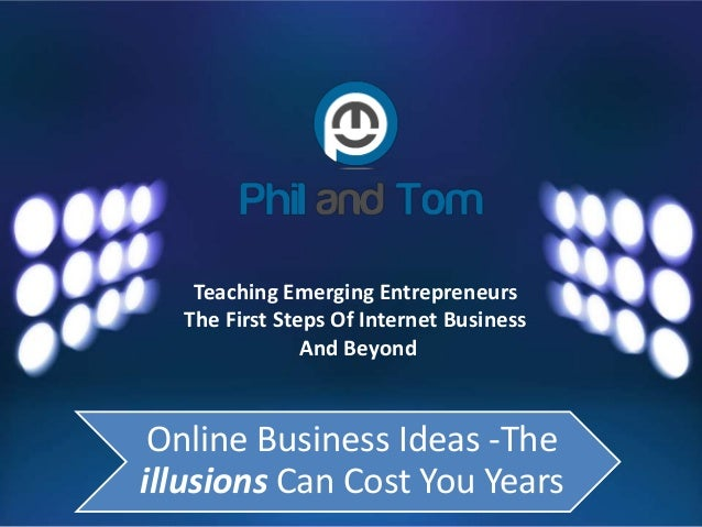 Teaching Emerging Entrepreneurs The First Steps Of Internet Business And Beyond Online Business Ideas -The illusions Can C...