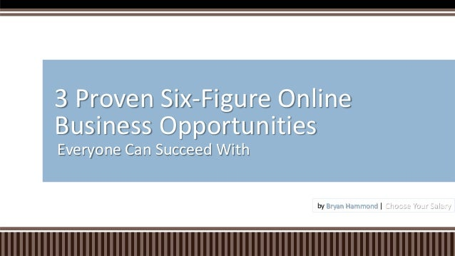 Everyone Can Succeed With 3 Proven Six-Figure Online Business Opportunities by Bryan Hammond | Choose Your Salary