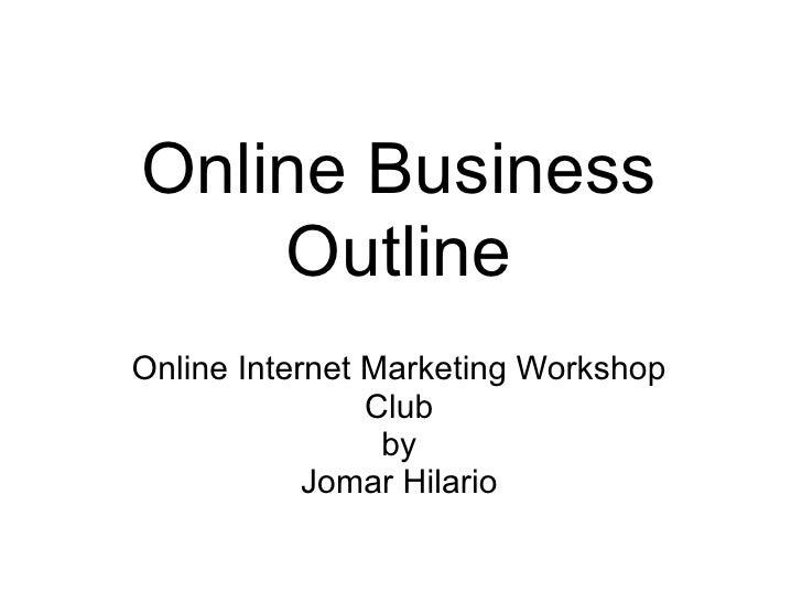 Online Business     Outline Online Internet Marketing Workshop                 Club                  by             Jomar ...