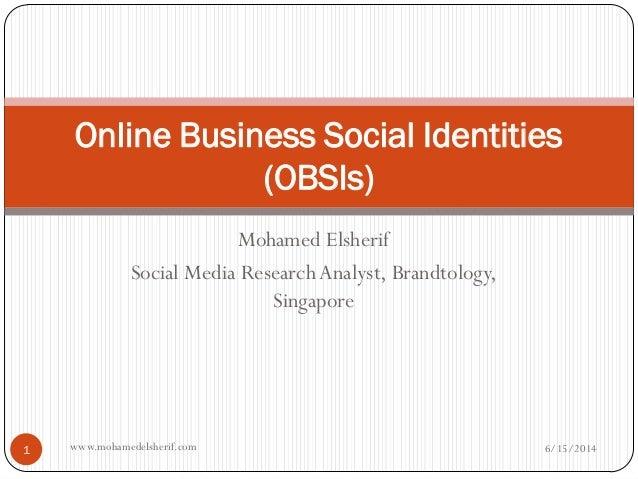 Mohamed Elsherif Social Media Research Analyst, Brandtology, Singapore Online Business Social Identities (OBSIs) 6/15/2014...