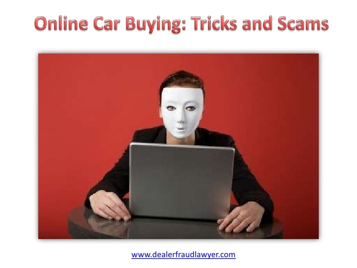 Online Car Buying: Tricks and Scams<br />www.dealerfraudlawyer.com<br />