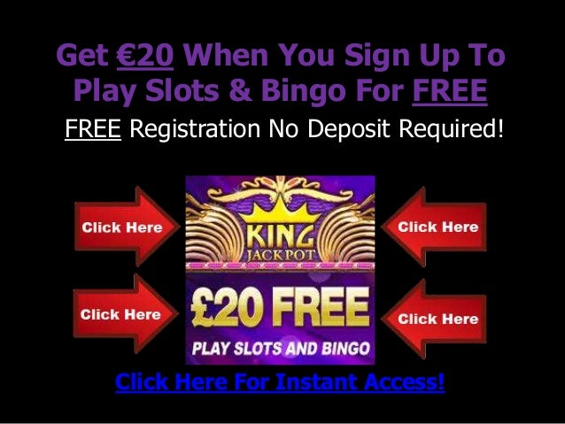 Get €20 When You Sign Up To Play Slots & Bingo For FREEFREE Registration No Deposit Required!    Click Here For Instant Ac...