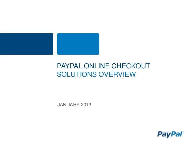 PAYPAL ONLINE CHECKOUTSOLUTIONS OVERVIEWJANUARY 2013