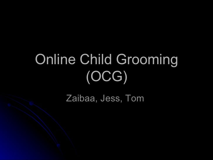 Online Child Grooming (OCG) Zaibaa, Jess, Tom