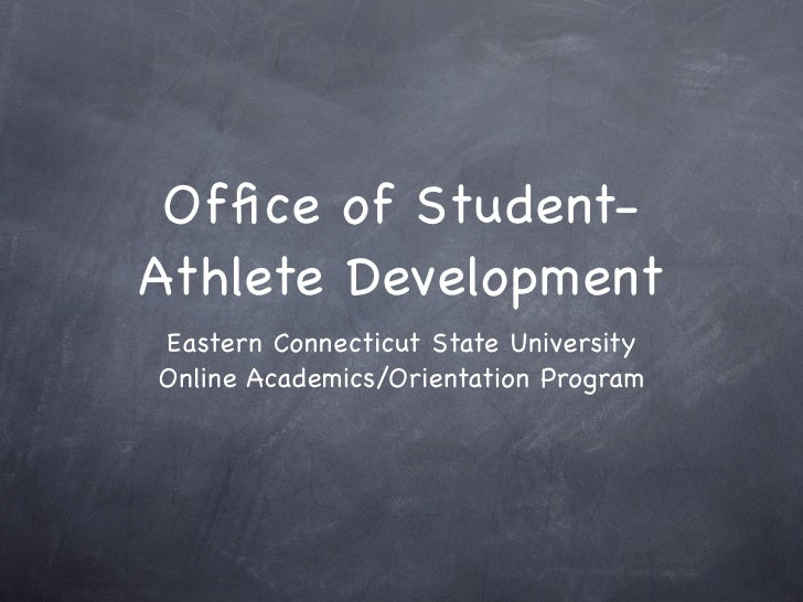 Office of Student- Athlete Development Eastern Connecticut State University Online Academics/Orientation Program
