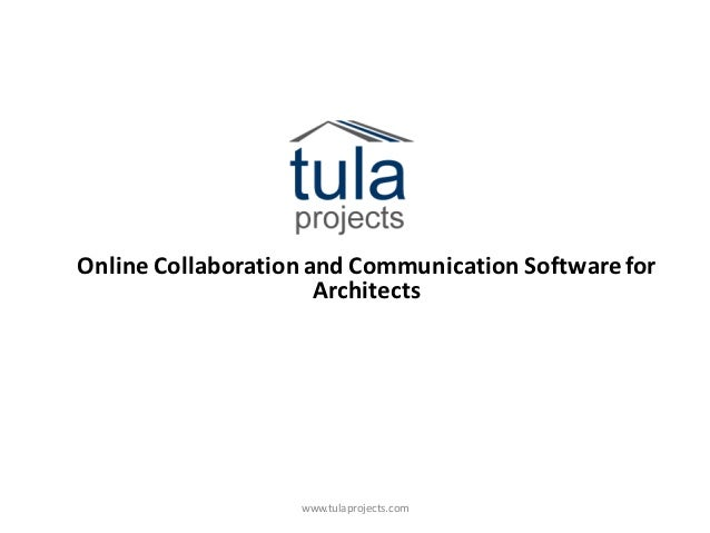 Online Collaboration and Communication Software for                      Architects                   www.tulaprojects.com