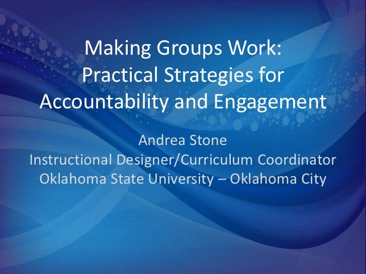 Making Groups Work:     Practical Strategies for Accountability and Engagement                 Andrea StoneInstructional D...
