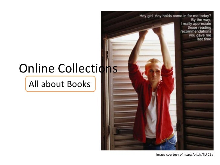 Online Collections All about Books                     Image courtesy of http://bit.ly/TLFCBa