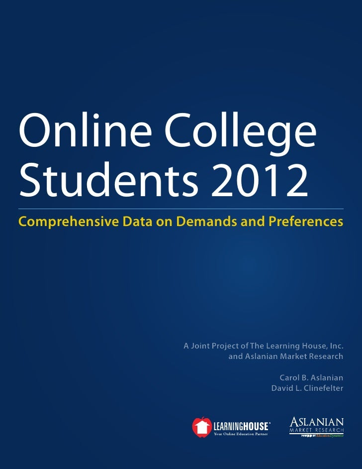Online CollegeStudents 2012Comprehensive Data on Demands and Preferences                      A Joint Project of The Learn...