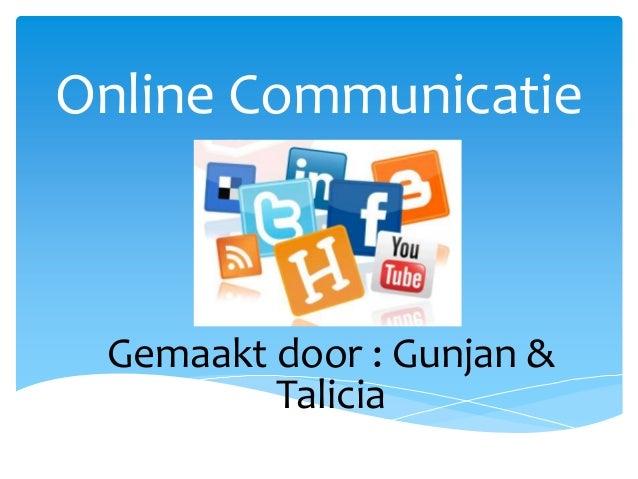 Online Communicatie  Gemaakt door : Gunjan & Talicia