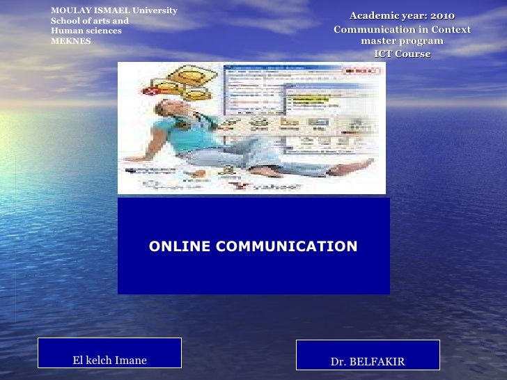 Academic year: 2010 Communication in Context master program ICT Course El kelch Imane Dr. BELFAKIR MOULAY ISMAEL Unive...