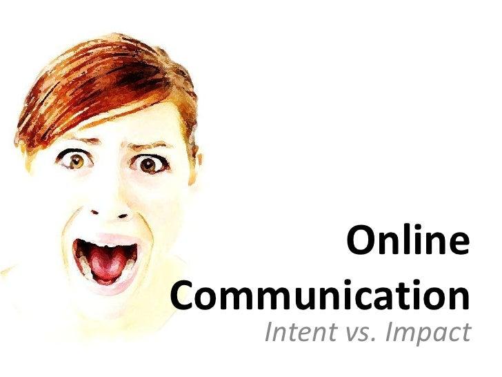 Online Communication<br />Intent vs. Impact<br />